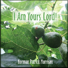 I Am Yours Lord, by Norman Patrick Morrison on OurStage