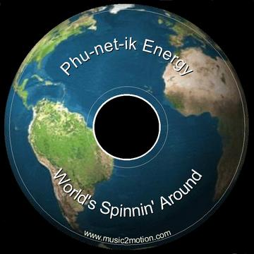 World's Spinnin' Around, by Phu-net-ik Energy on OurStage