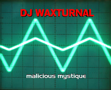 Malicious Mystique, by DJ WAXTURNAL on OurStage