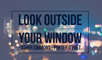 Look Outside Your Window ft. Porter D' Poet, by Asher Simmons on OurStage