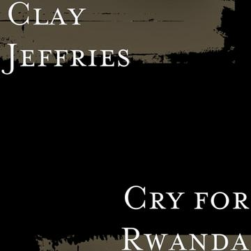 Cry for Rwanda, by Clay Jeffries on OurStage