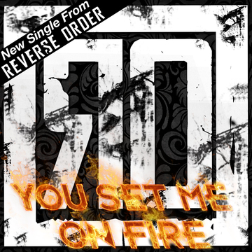 Set Me On Fire, by Reverse Order on OurStage