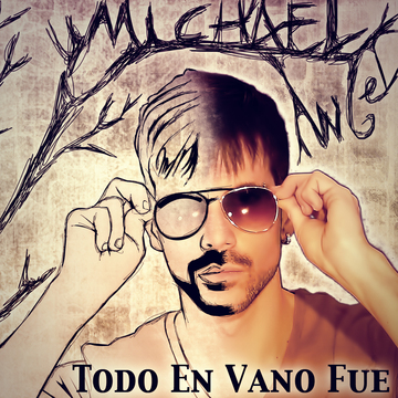 Todo En Vano Fue, by Michael Angel on OurStage
