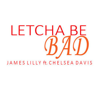 Letcha Be Bad ft. Chelsea Davis, by James Lilly on OurStage