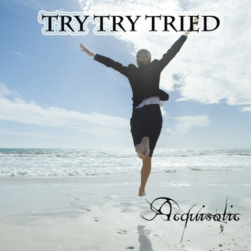 Try Try Tried, by Acquisotic on OurStage