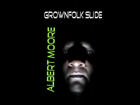 Grownfolk Slide, by Albert W. Moore on OurStage