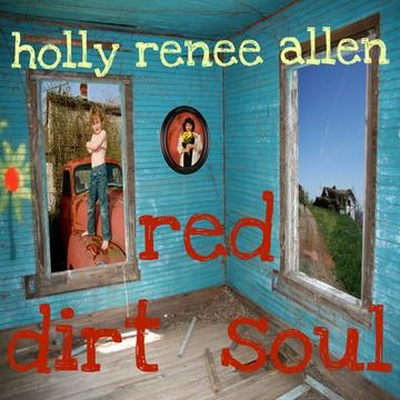 RED DIRT SOUL, by Holly Renee Allen on OurStage
