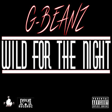 Wild For The Night, by G-Beanz on OurStage