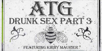 Drunk Sex (Part 3), by ATG Ft. Kirby Maurier on OurStage