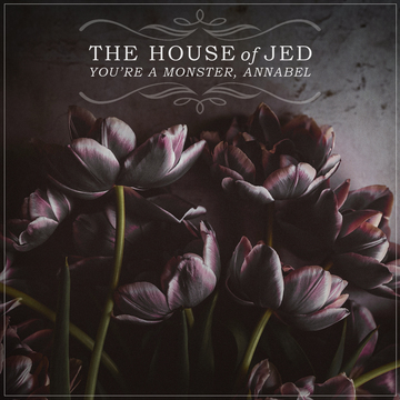 You're a Monster, Annabel, by The House of Jed on OurStage