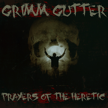 Prayers of the Heretic, by Grimm Gutter on OurStage
