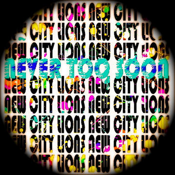 Never Too Soon, by New City Lions on OurStage