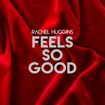 FEELS SO GOOD, by RACHEL HUGGINS on OurStage