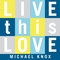 Live This Love, by Michael Knox on OurStage