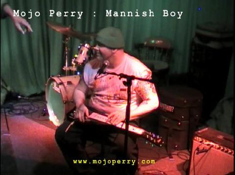 Mannish Boy - Mojo Perry, by Mojo Perry on OurStage