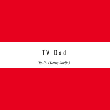 TV Dad, by Ty-Ro (Young Soulja) on OurStage