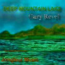 Deep Mountain Lake, by Gary Revel on OurStage