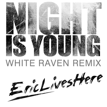Night is Young (White Raven Remix), by Eric Lives Here on OurStage