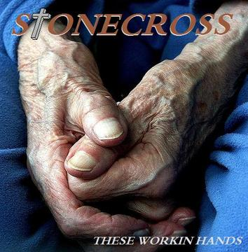 These Workin Hands, by Stone Cross on OurStage