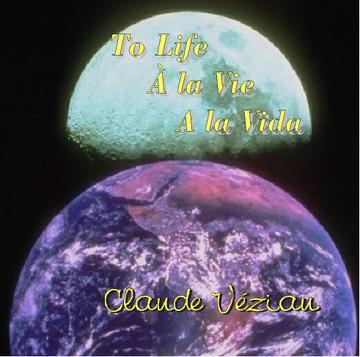 To Life - A la Vie - A la Vida, by Claude Veziau on OurStage