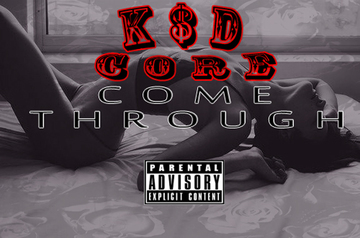 K$D CORE x Come Through, by K$D CORE on OurStage