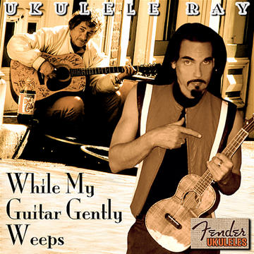GEORGE HARRISON UKE TRIBUTE: While My Guitar Gently Weeps, by Ukulele Ray on OurStage
