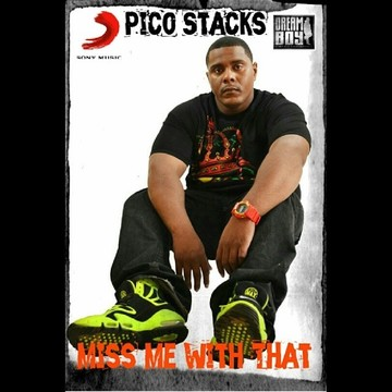 Miss me with that, by Pico Stacks on OurStage