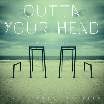 Outta Your Head, by Luke James Shaffer on OurStage