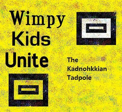 Wimpy Kids Unite!, by The Kadnohkkian Tadpole on OurStage
