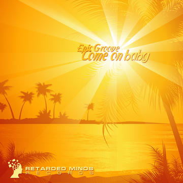 Come On Baby (Original Club Mix), by Epic Groove on OurStage