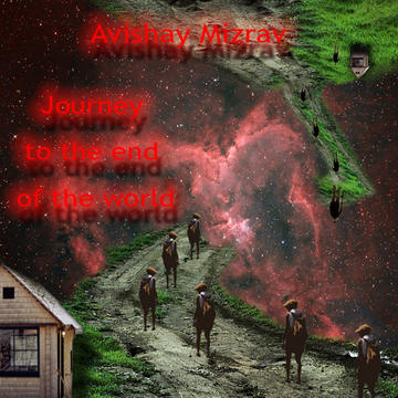 Journey to the End of the World, by avishaymizrav on OurStage
