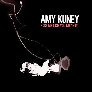 Kiss Me Like You Mean It, by Amy Kuney on OurStage
