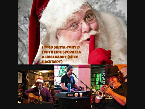(The Video) I Told Santa-Tony D (with Eric Sperazza & Hackdaddy (Mike Hackbert), by Tony D (with Eric Sperazza & Hackdaddy (Mike Hackbert) on OurStage