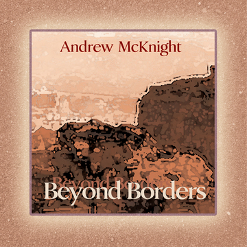 """""""Beyond Borders"""", by Andrew McKnight on OurStage"""
