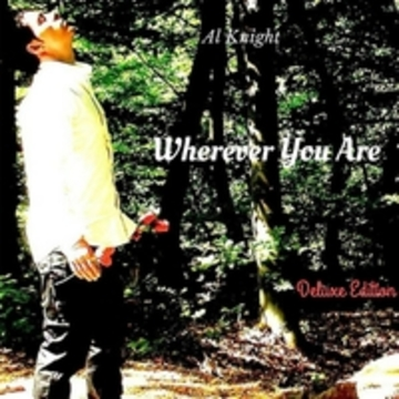 Wherever You Are (Deluxe Edition), by Al Knight on OurStage