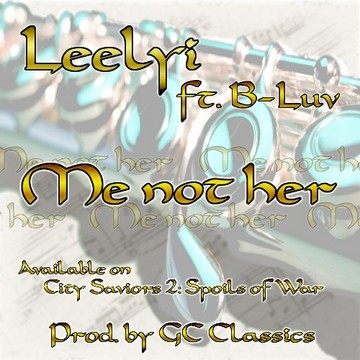 ME NOT HER, by Leelyi /ft. B-Luv /GC Classics on OurStage