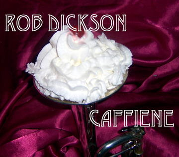 Caffiene, by Rob Dickson on OurStage