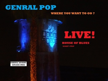 GENERAL POP LIVE AT THE HOUSE OF BLUES SUNSET WHERE YOU WANT TO GO LIVE @HOUSE O, by GENERAL POP on OurStage