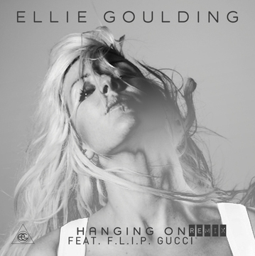 Ellie Goulding hanging on remix FEAT. F.L.I.P. GUCCI, by F.L.I.P GUCCI on OurStage
