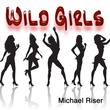 Wild Girls, by Michael Riser on OurStage