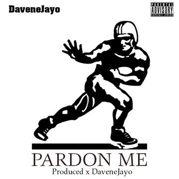 Pardon Me, by DaveneJayo on OurStage