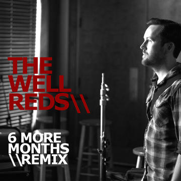 6 MORE MONTHS RE_MIX, by The Well Reds on OurStage