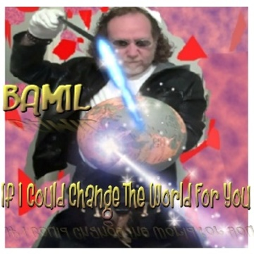 If I Could Change The World For You, by BAMIL on OurStage