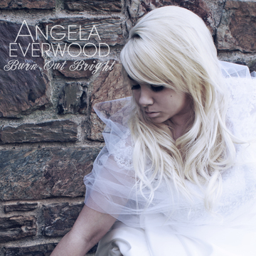 Burn Out Bright (Audio), by Angela Everwood on OurStage