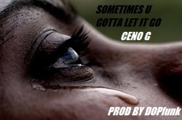 Sometimes U Gotta Let It Go- Prod. By DOPfunk, by Ceno G on OurStage