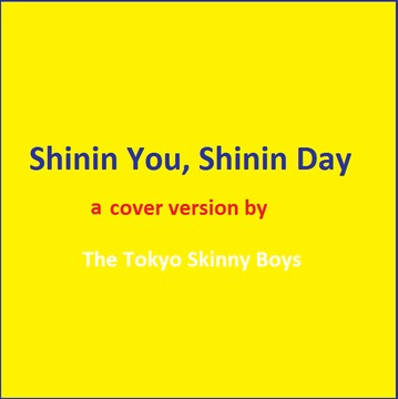 Shinin You, Shinin day (Cover), by Tokyo Skinny Boys on OurStage