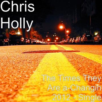 The Times They Are a-Changin 2012, by CHRIS HOLLY on OurStage