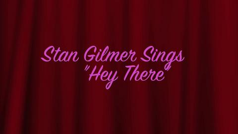 "Stan Gilmer Sings ""Hey There"", by Stan Gilmer on OurStage"