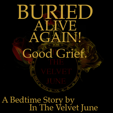 Buried Alive Again! Good Grief, by In The Velvet June on OurStage