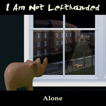 Alone (it's not so bad), by I Am Not Lefthanded on OurStage